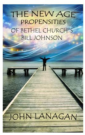 The New Age Propensities of Bethel Church's Bill Johnson, John Lanagan